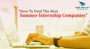 """How to Find the Best Summer Internship Companies """